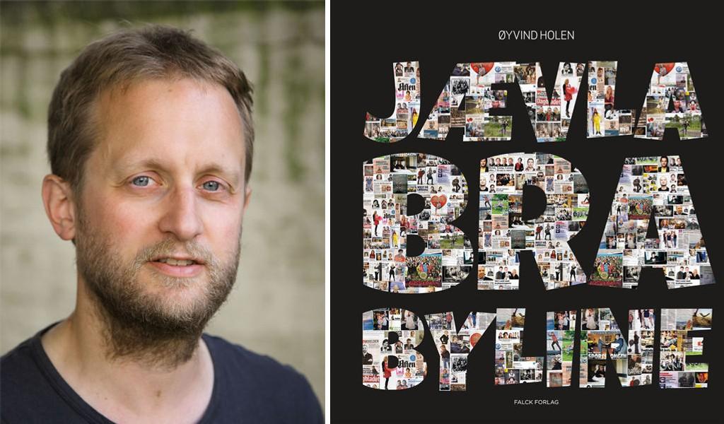 4. april kommer boken «Jævla Bra Byline» om norske journalister og deres utrettelige arbeid for å få seg selv på trykk, skrevet av journalist Øyvind Holen.